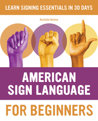 American Sign Language for Beginners: Learn Signing Essentials in 30 Days - Barlow, Rochelle