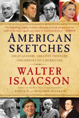 American Sketches: Great Leaders, Creative Thinkers, and Heroes of a Hurricane - Isaacson, Walter