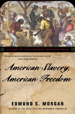 American Slavery, American Freedom - Morgan, Edmund S, Professor