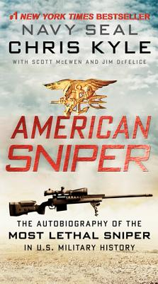 American Sniper: The Autobiography of Seal Chief Chris Kyle (USN, 1999-2009), the Most Lethal Sniper in U.S. Military History - Kyle, Chris