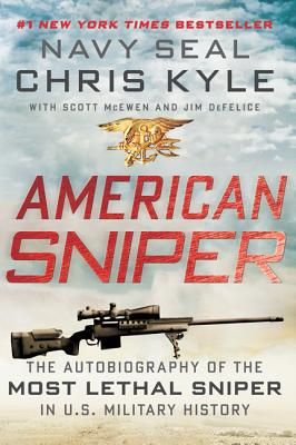 American Sniper: The Autobiography of the Most Lethal Sniper in U.S. Military History - Kyle, Chris, and McEwen, Scott, and DeFelice, Jim