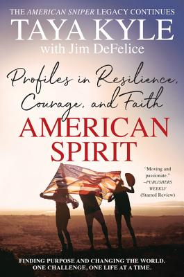 American Spirit: Profiles in Resilience, Courage, and Faith - Kyle, Taya, and DeFelice, Jim