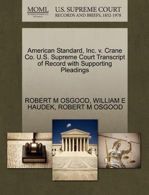 American Standard, Inc. V. Crane Co. U.S. Supreme Court Transcript of Record with Supporting Pleadings - Osgood, Robert M, and Haudek, William E