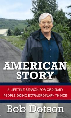 American Story: A Lifetime Search for Ordinary People Doing Extraordinary Things - Dotson, Bob