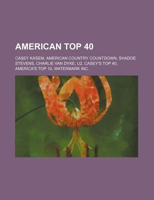 American Top 40; Casey Kasem, American Top 40, American Country Countdown, List of Stations That Air Casey Kasem's American Top 40: The 70's - Books, LLC (Creator)