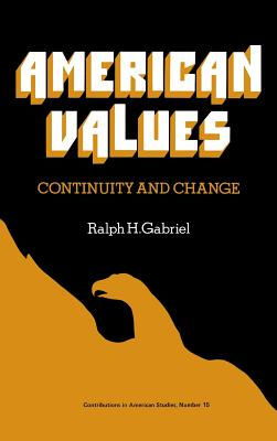 American Values: Continuity and Change - Gabriel, Ralph Henry, and Unknown