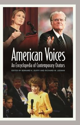American Voices: An Encyclopedia of Contemporary Orators - Duffy, Bernard K (Editor), and Leeman, Richard W (Editor)
