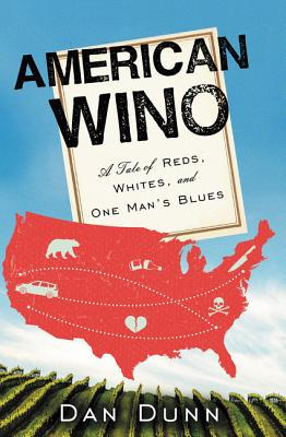 American Wino: A Tale of Reds, Whites, and One Man's Blues - Dunn, Dan