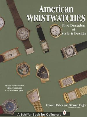 American Wristwatches: Five Decades of Style and Design - Faber, Edward, and Unger, Stewart