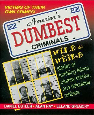 American's Dumbest Criminals: Based on True Stories from Law Enforcement Officials Across the Country - Butler, Daniel R, and Harris, Mike (Illustrator), and Gregory, Leland
