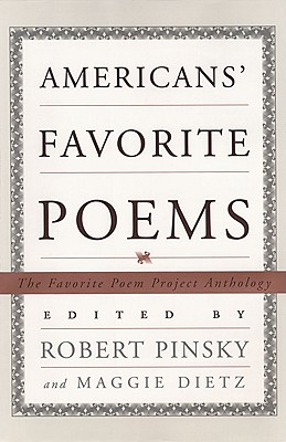 Americans' Favorite Poems: The Favorite Poem Project Anthology - Pinsky, Robert (Editor), and Dietz, Maggie (Editor)