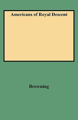 Americans of Royal Descent - Browning, Charles H