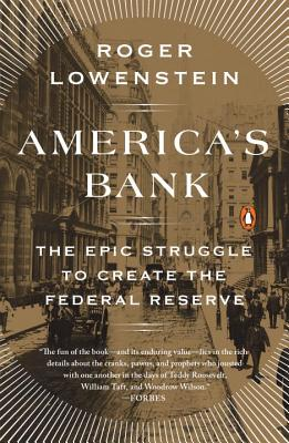 America's Bank: The Epic Struggle to Create the Federal Reserve - Lowenstein, Roger