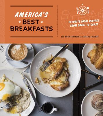 America's Best Breakfasts: Favorite Local Recipes from Coast to Coast - Schrager, Lee Brian, and Sussman, Adeena