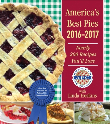 America's Best Pies 2016?2017: Nearly 200 Recipes You'll Love - American Pie Council