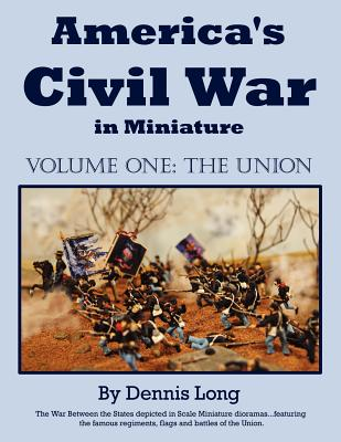 America's Civil War in Miniature: Vol. 1 the Union - Long, Dennis