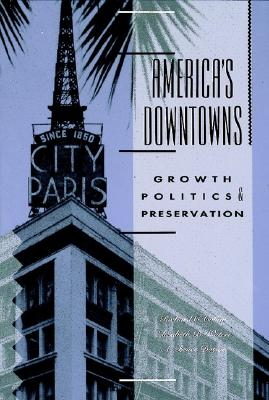 America's Downtowns: Growth, Politics and Preservation - Collins, Richard C, and Waters, Elizabeth B, and Dotson, A Bruce