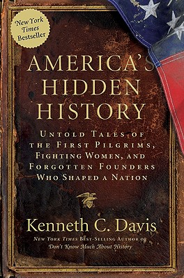 America's Hidden History: Untold Tales of the First Pilgrims, Fighting Women, and Forgotten Founders Who Shaped a Nation - Davis, Kenneth C