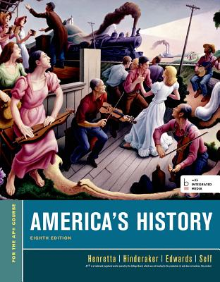 America's History, for the Ap* Course (Beford Integrated Media Edition) - Henretta, James A, and Hinderaker, Eric, and Edwards, Rebecca