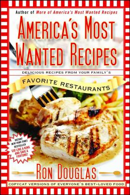 America's Most Wanted Recipes: Delicious Recipes from Your Family's Favorite Restaurants - Douglas, Ron