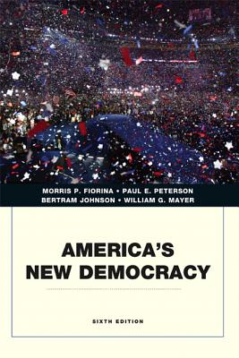 America's New Democracy - Fiorina, Morris P, Professor, and Peterson, Paul E, and Johnson, Bertram