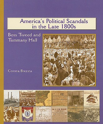 America's Political Scandals in the Late 1800's: Boss Tweed and Tammany Hall - Brezina, Corona