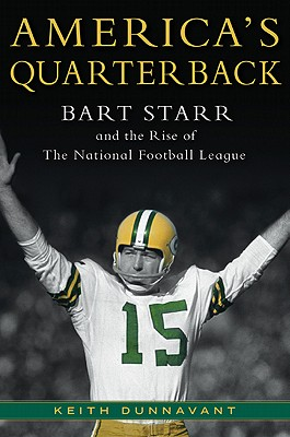 America's Quarterback: Bart Starr and the Rise of the National Football League - Dunnavant, Keith