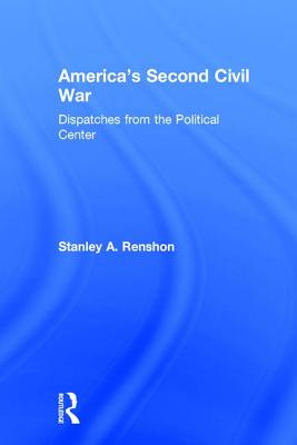 America's Second Civil War: Dispatches from the Political Center - Renshon, Stanley A, Professor