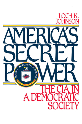 America's Secret Power: The CIA in a Democratic Society - Johnson, Loch K, Professor