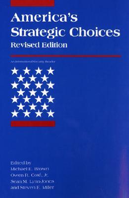 America's Strategic Choices - Brown, Michael E (Editor), and Jr, Owen R Cot (Editor), and Lynn-Jones, Sean M (Editor)