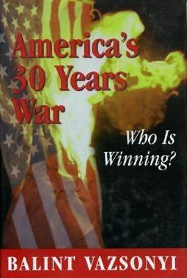 America's Thirty Years War: Who Is Winning? - Vazsonyi, Balint