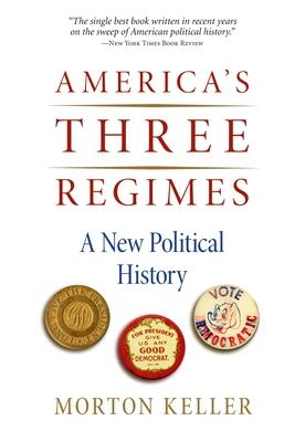 America's Three Regimes: A New Political History - Keller, Morton
