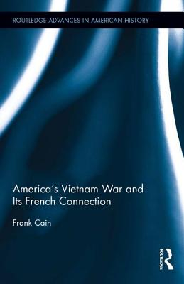America's Vietnam War and Its French Connection - Cain, Frank