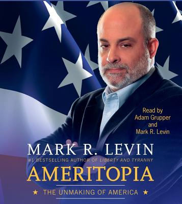 Ameritopia: The Unmaking of America - Levin, Mark R (Read by), and Grupper, Adam (Read by)