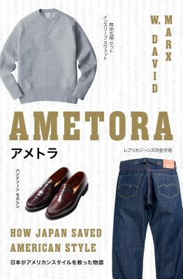Ametora: How Japan Saved American Style - Marx, W David