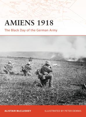 Amiens 1918: The Black Day of the German Army - McCluskey, Alistair