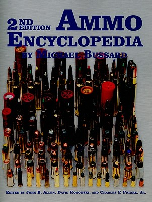 Ammo Encyclopedia - Bussard, Michael, and Allen, John B (Editor), and Kosowski, David (Editor)