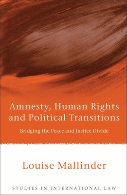 Amnesty, Human Rights and Political Transitions: Bridging the Peace and Justice Divide - Mallinder, Louise