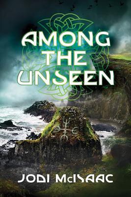 Among the Unseen - McIsaac, Jodi