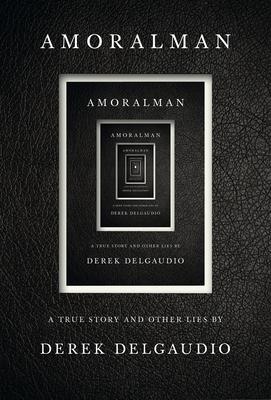 Amoralman: A True Story and Other Lies - Delgaudio, Derek