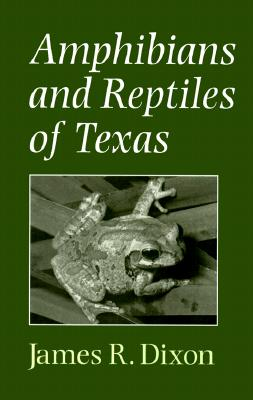Amphibians and Reptiles of Texas - Dixon, James R