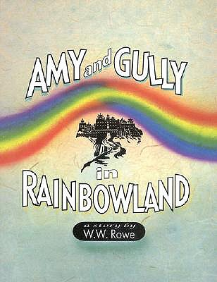 Amy and Gully in Rainbowland - Rowe, William Woodin
