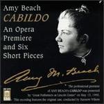 Amy Beach: Cabildo; Six Short Pieces