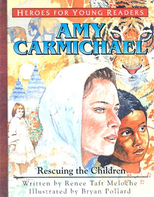 Amy Carmichael Rescuing the Children (Heroes for Young Readers) - Meloche, Renee, and Renee, Meloche