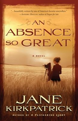 An Absence So Great - Kirkpatrick, Jane