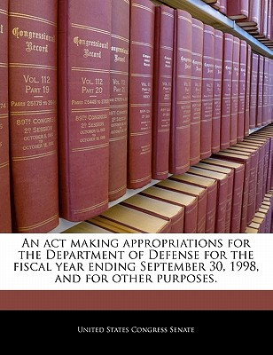 An ACT Making Appropriations for the Department of Defense for the Fiscal Year Ending September 30, 1998, and for Other Purposes. - United States Congress (Creator)