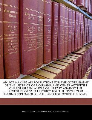 An ACT Making Appropriations for the Government of the District of Columbia and Other Activities Chargeable in Whole or in Part Against Revenues of Said District for the Fiscal Year Ending September 30, 2000, and for Other Purposes. - United States Congress House of Represen (Creator)