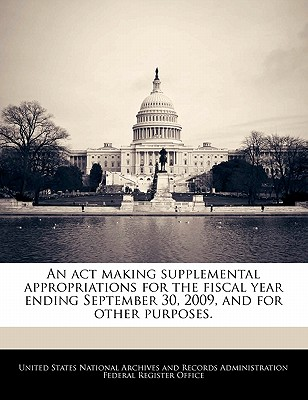 An ACT Making Supplemental Appropriations for the Fiscal Year Ending September 30, 2009, and for Other Purposes. - United States National Archives and Reco (Creator)
