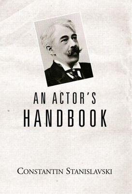 An Actor's Handbook - Stanislavsky, Konstantin, and Stanislavski Co, and Stanislavski, Co