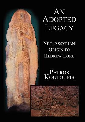 An Adopted Legacy: Neo-Assyrian Origin to Hebrew Lore - Koutoupis, Petros